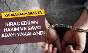 Kahramanmaraş'ta ihraç edilen hakim, savcı adayı yakalandı