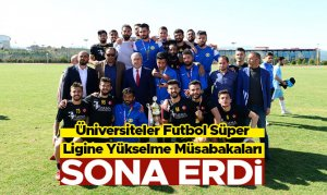 Üniversiteler Futbol Süper Ligine Yükselme Müsabakaları sona erdi