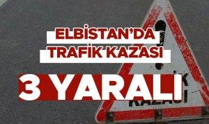 Elbistan'da trafik kazası! Biri çocuk 3 kişi yaralandı
