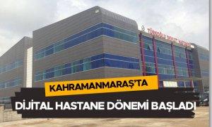 Kahramanmaraş'ta dijital hastane dönemi başladı