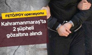 Kahramanmaraş'ta FETÖ/PDY operasyonu 2 şüpheli gözaltına alındı