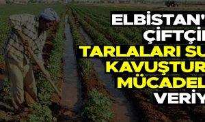 Elbistan'da çiftçiler tarlaları suya kavuşturma mücadelesi veriyor