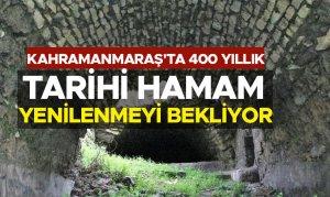 Kahramanmaraş'ta 400 yıllık tarihi hamam yenilenmeyi bekliyor