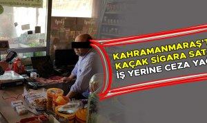 Kahramanmaraş'ta kaçak sigara satan iş yerine ceza yağdı