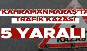 Kahramanmaraş'ta trafik kazası!Çok sayıda yaralı var