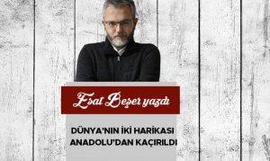 Dünya'nın İki Harikası, Anadolu'dan Kaçırıldı