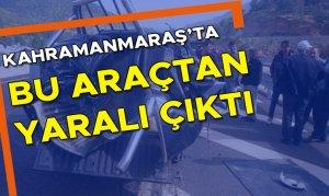 Kahramanmaraş'ta bu araçtan yaralı çıktı