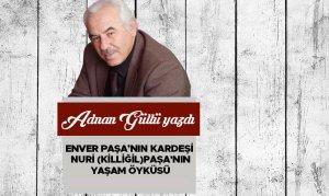 Enver Paşa'nın Kardeşi Nuri (Killiğil)Paşa'nın Yaşam Öyküsü
