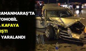 Kahramanmaraş'ta iki otomobil kafa kafaya çarpıştı 7 kişi yaralandı