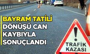 Kahramanmaraş'ta bayram tatili dönüşü can kaybıyla sonuçlandı
