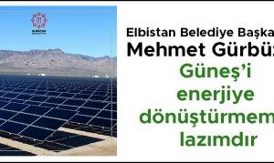 Gürbüz, Güneş'i enerjiye dönüştürmemiz lazımdır