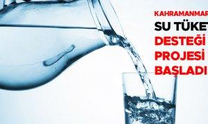 Kahramanmaraş'ta Su Tüketim Desteği Projesi başladı