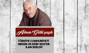 Türkiye Cumhuriyeti Neden 29 Ekim 1923'de İlan Edildi?