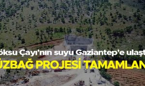 Göksu Çayı'nın suyu Gaziantep'e ulaştı!  Düzbağ Projesi tamamlandı
