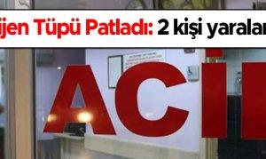 Kahramanmaraş'ta Oksijen Tüpü Patladı: 2 Yaralı