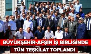 Büyükşehir-Afşin İşbirliğinde Tüm Teşkilat Toplandı