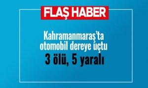 Kahramanmaraş'ta otomobil dereye uçtu: 3 ölü, 5 yaralı