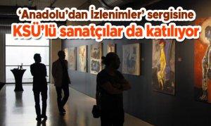 Anadolu'dan İzlenimler sergisine KSÜ'lü sanatçılar da katılıyor