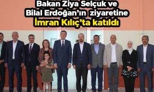 Bakan Ziya Selçuk ve Bilal Erdoğan'ın ziyaretine İmran Kılıç'da katıldı