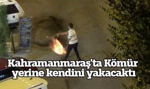 Kahramanmaraş'ta Kömür yerine kendini yakacaktı