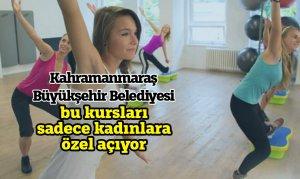 Kahramanmaraş Büyükşehir Belediyesi bu kursları sadece kadınlara özel açıyor