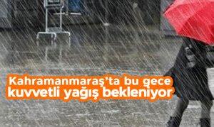 Kahramanmaraş'ta kuvvetli yağış bekleniyor