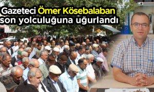 Gazeteci Ömer Kösebalaban son yolculuğuna uğurlandı