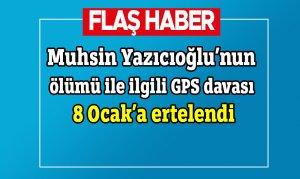 Muhsin Yazıcıoğlu'nun ölümü ile ilgili GPS davası 8 Ocak'a ertelendi