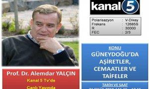 Köşe Yazarımız Prof. Yalçın Kanal 5'de