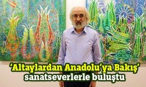 'Altaylardan Anadolu'ya Bakış' sanatseverlerle buluştu