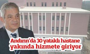 Andırın'da 30 yataklı hastane yakında hizmete giriyor