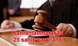 Kahramanmaraş'ta 25 sanık yargılandı