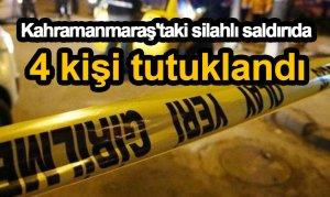 Kahramanmaraş'taki silahlı saldırıda 4 kişi tutuklandı