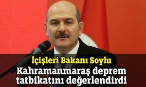 İçişleri Bakanı Soylu Kahramanmaraş deprem tatbikatını değerlendirdi