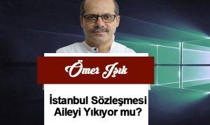 İstanbul Sözleşmesi Aileyi Yıkıyor mu?