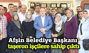 Afşin Belediye Başkanı taşeron işçilere sahip çıktı