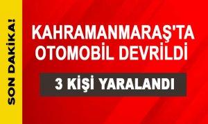Kahramanmaraş'ta otomobil devrildi: 3 kişi yaralandı