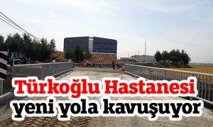 Türkoğlu Hastanesi yeni yola kavuşuyor