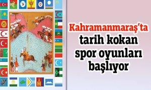 Kahramanmaraş'ta tarih kokan spor oyunları başlıyor
