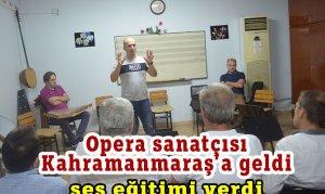 Opera sanatçısı Kahramanmaraş'a geldi