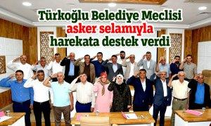 Türkoğlu Belediye Meclisi asker selamıyla harekata destek verdi