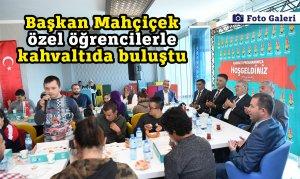 Başkan Mahçiçek özel öğrencilerle kahvaltıda buluştu