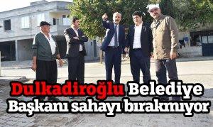 Dulkadiroğlu Belediye Başkanı sahayı bırakmıyor