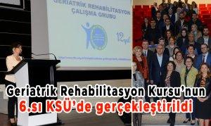 Geriatrik Rehabilitasyon Kursu'nun 6.sı KSÜ'de gerçekleştirildi