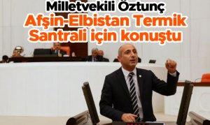 Milletvekili Öztunç Afşin-Elbistan Termik Santrali için konuştu