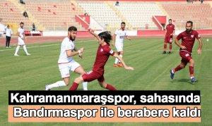 Kahramanmaraşspor, sahasında Bandırmaspor ile berabere kaldı