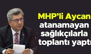 MHP'li Aycan atanamayan sağlıkçılarla toplantı yaptı