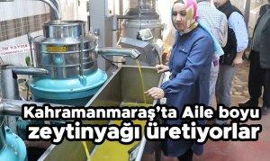 Kahramanmara'ta Aile boyu zeytinyağı üretiyorlar