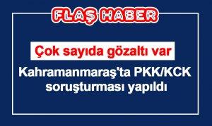 Kahramanmaraş'ta PKK/KCK soruşturması yapıldı! Çok sayıda gözaltı var