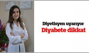 Diyetisyen uyarıyor, Diyabete dikkat